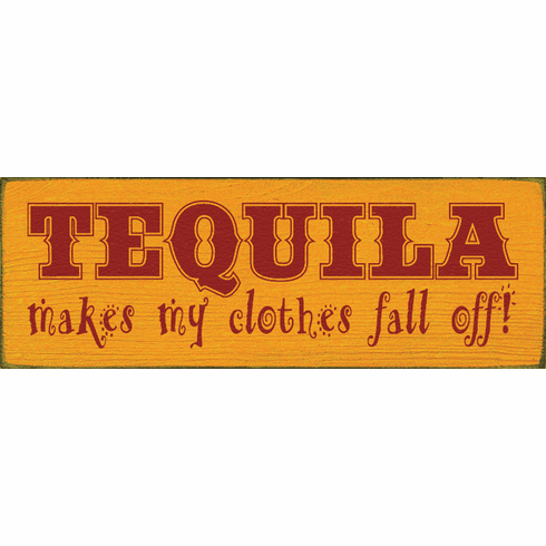 Food & Drink Sign...Tequila Makes My Clothes Fall Off