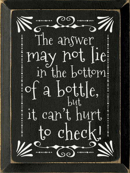 Food & Drink Sign...The Answer May Not Lie In The Bottom Of A Bottle, But