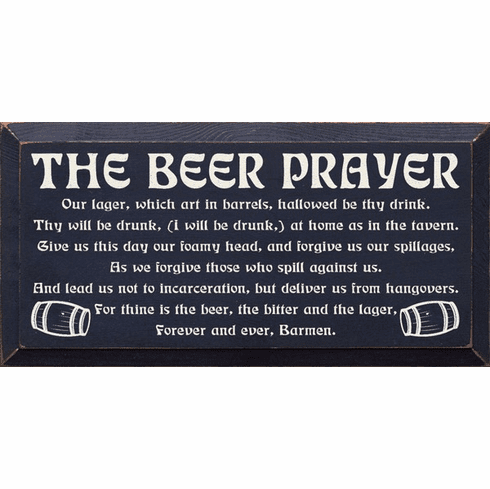 Food & Drink Sign...The Beer Prayer: Our Lager, Which Art In Barrels, Hallowed Be Thy Drink