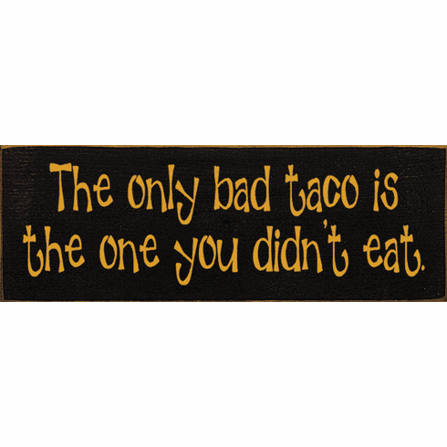 Food & Drink Sign...The Only Bad Taco Is The One You Didn't Eat