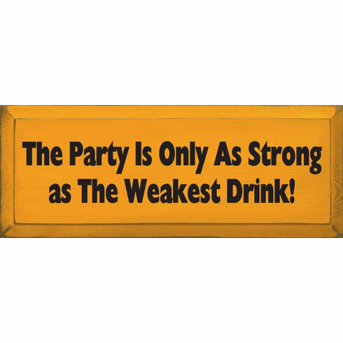 Food & Drink Sign...The Party Is Only As Strong As The Weakest Drink