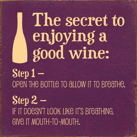 Food & Drink Sign...The Secret To Enjoying A Good Wine: Step 1 - Open The Bottle