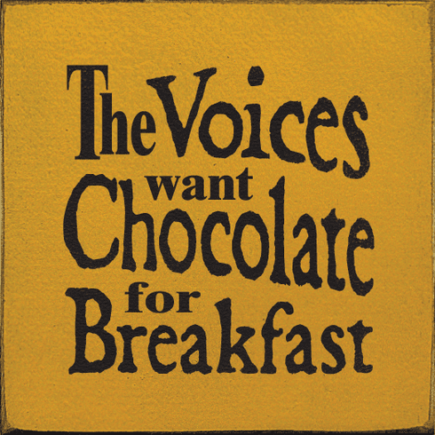 Food & Drink Sign...The Voices Want Chocolate For Breakfast
