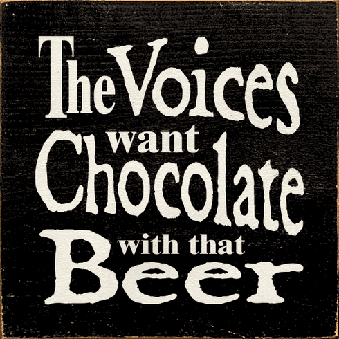 Food & Drink Sign...The Voices Want Chocolate With That Beer