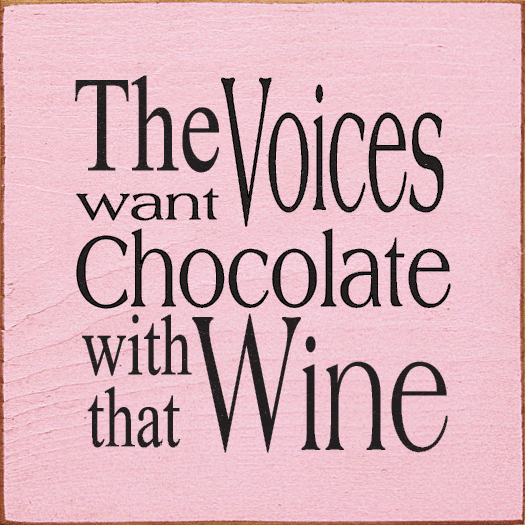 Food & Drink Sign...The Voices Want Chocolate With That Wine