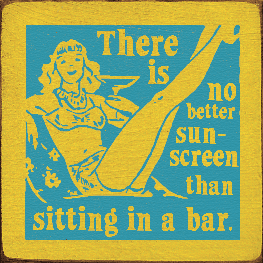 Food & Drink Sign...There Is No Better Sunscreen Than Sitting In A Bar