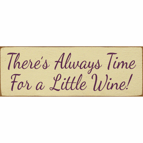 Food & Drink Sign...There's Always Time For A Little Wine