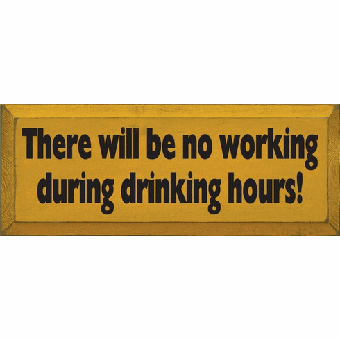 Food & Drink Sign...There Will Be No Working During Drinking Hours