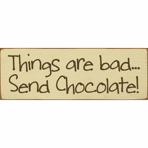 Food & Drink Sign...Things Are Bad...Send Chocolate
