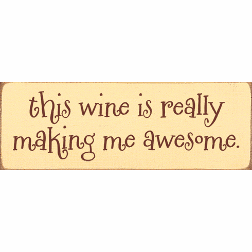 Food & Drink Sign...This Wine Is Really Making Me Awesome