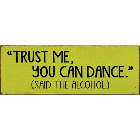"Food & Drink Sign...""Trust Me, You Can Dance."" (Said The Alcohol)"