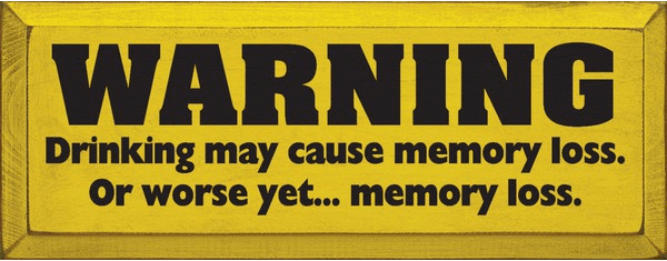 Food & Drink Sign...Warning - Drinking May Cause Memory Loss. Or Worse Yet