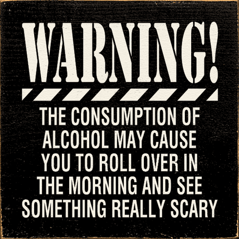 Food & Drink Sign...Warning! The Consumption Of Alcohol May Cause You To Roll Over