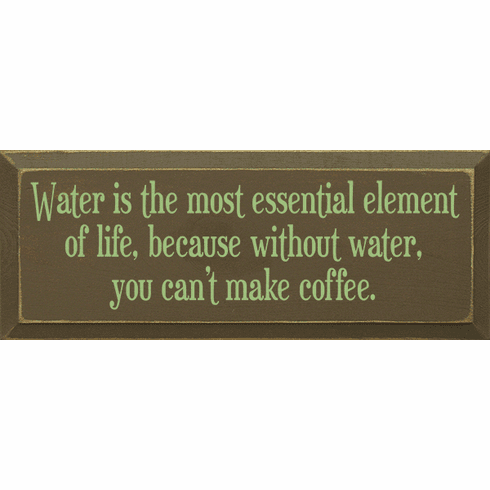 Food & Drink Sign...Water Is The Most Essential Element Of Life