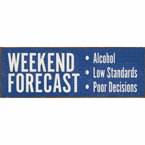 Food & Drink Sign...Weekend Forecast - Alcohol - Low Standards - Poor Decisions