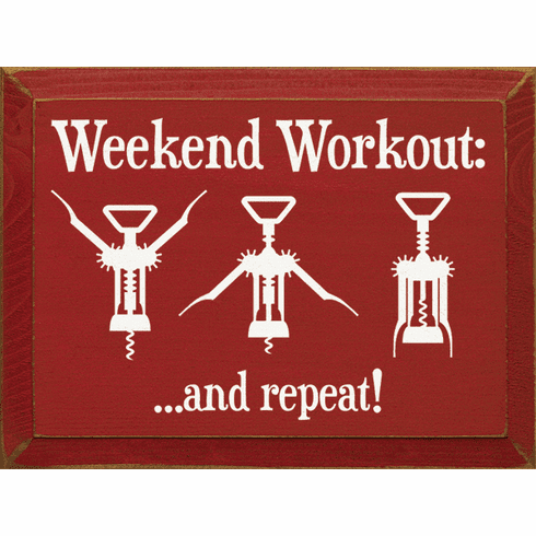 Food & Drink Sign...Weekend Workout (Wine Opener Images) ...And Repeat