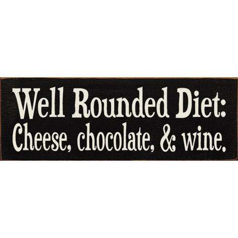 Food & Drink Sign...Well Rounded Diet: Cheese, Chocolate, & Wine
