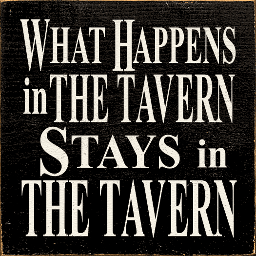 Food & Drink Sign...What Happens In The Tavern Stays In The Tavern