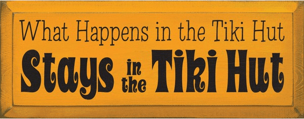 Food & Drink Sign...What Happens In The Tiki Hut Stays In The Tiki Hut