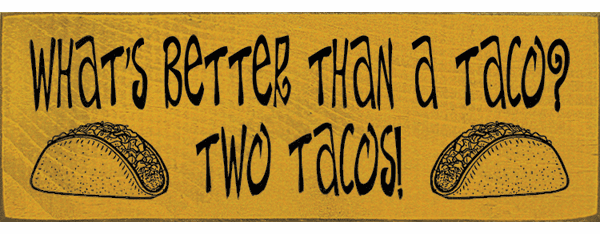 Food & Drink Sign...What's Better Than A Taco? Two Tacos