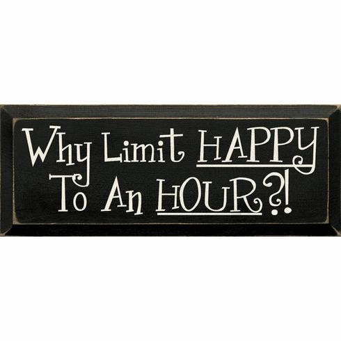 Food & Drink Sign...Why Limit Happy To An Hour