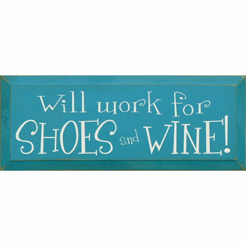 Food & Drink Sign...Will Work For Shoes And Wine