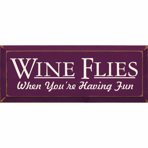 Food & Drink Sign...Wine Flies When You're Having Fun
