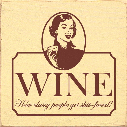 Food & Drink Sign...Wine - How Classy People Get Shit-Faced
