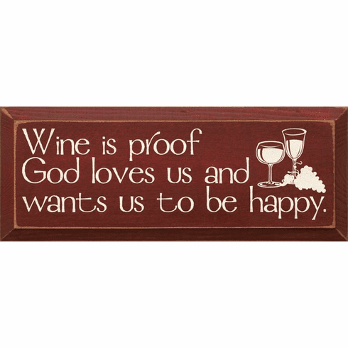 Food & Drink Sign...Wine Is Proof God Loves Us And Wants Us To Be Happy