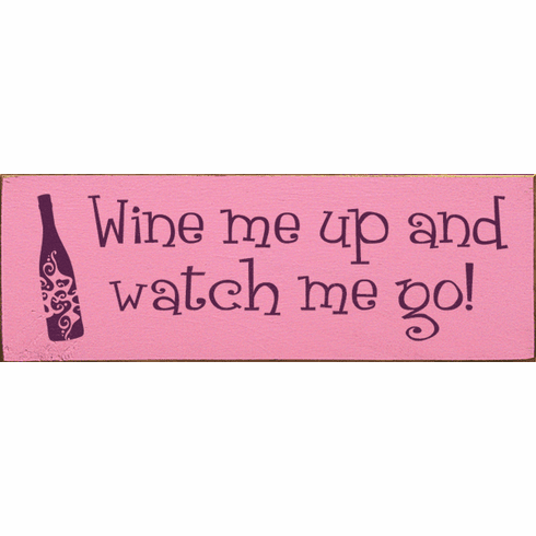 Food & Drink Sign...Wine Me Up And Watch Me Go