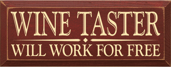 Food & Drink Sign...Wine Taster - Will Work For Free
