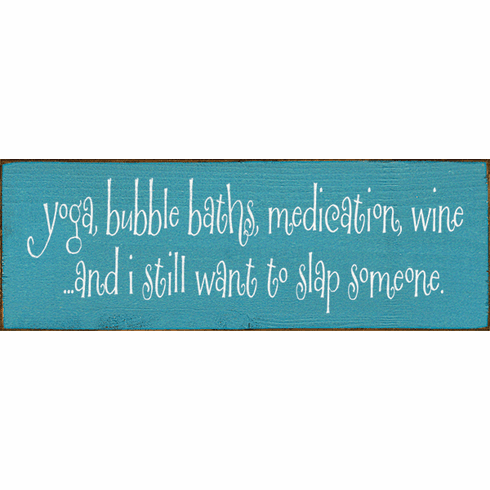 Food & Drink Sign...Yoga, Bubble Baths, Medication, Wine...And I Still Want To