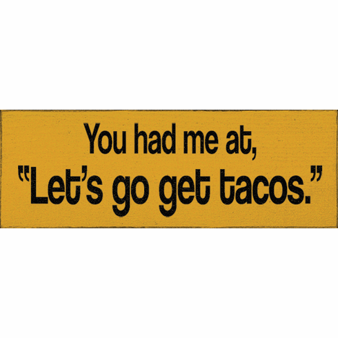 "Food & Drink Sign...You Had Me At, ""Let's Go Get Tacos."""