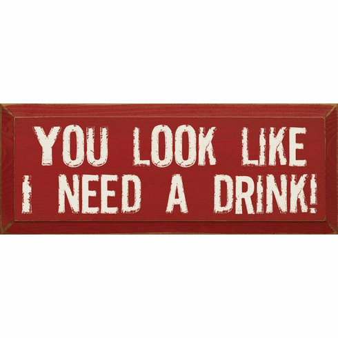 Food & Drink Sign...You Look Like I Need A Drink