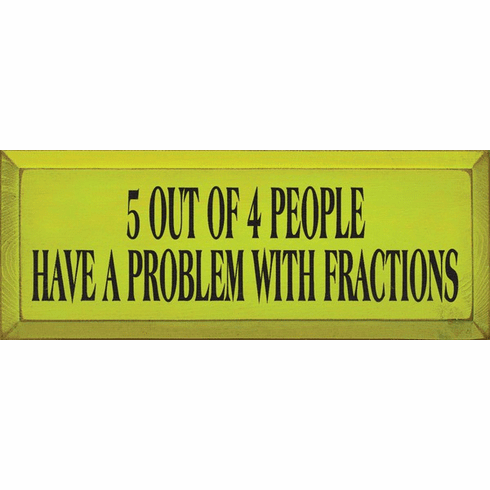 Funny Sign...5 Out Of 4 People Have A Problem With Fractions