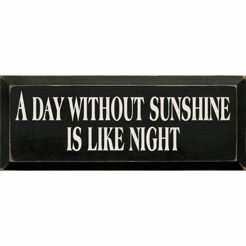 Funny Sign...A Day Without Sunshine Is Like Night