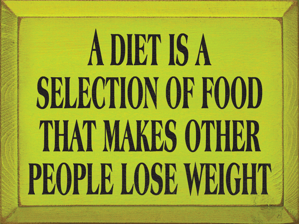 Funny Sign...A Diet Is A Selection Of Food That Makes Other People Lose Weight