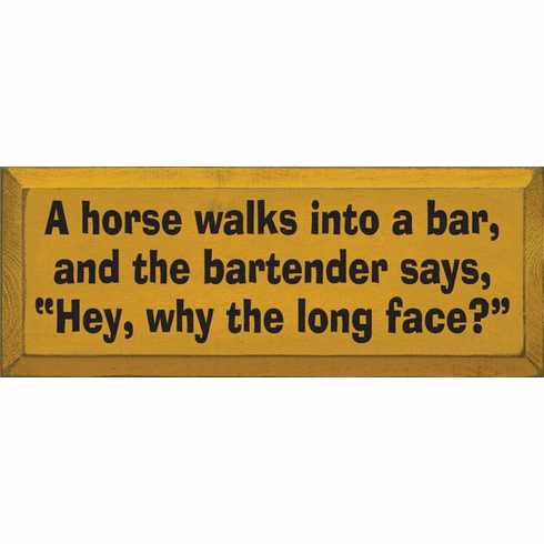 "Funny Sign...A Horse Walks Into A Bar, And The Bartender Says, ""Hey, Why The Long Face?"""