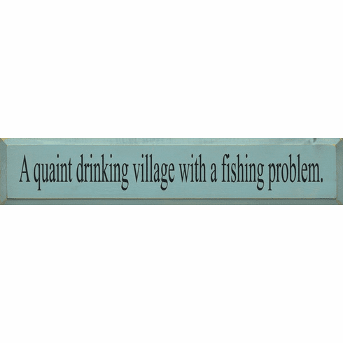 Funny Sign...A Quaint Drinking Village With A Fishing Problem