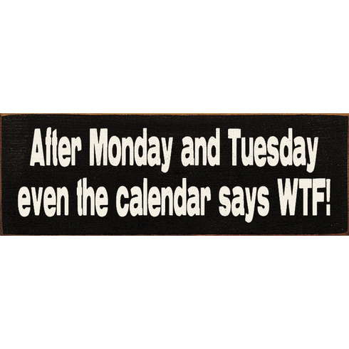 Funny Sign...After Monday And Tuesday Even The Calendar Says WTF