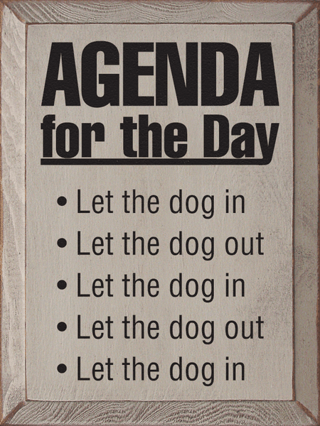 Funny Sign...Agenda For The Day: Let The Dog In. Let The Dog Out