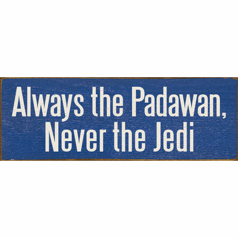 Funny Sign...Always The Padawan, Never The Jedi