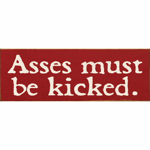 Funny Sign...Asses Must Be Kicked