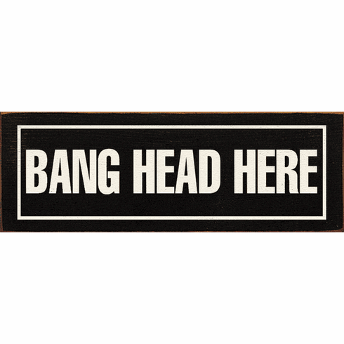 Funny Sign...Bang Head Here
