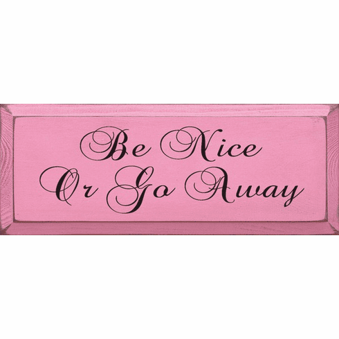 Funny Sign...Be Nice Or Go Away