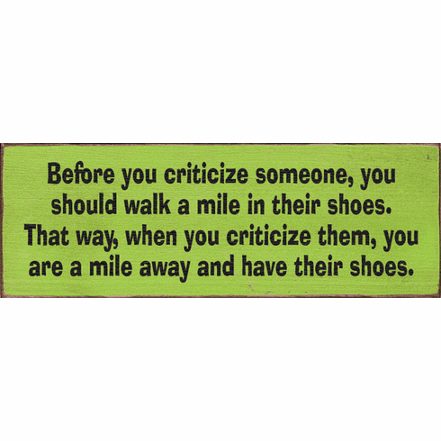 Funny Sign...Before You Criticize Someone, You Should Walk A Mile In Their Shoes