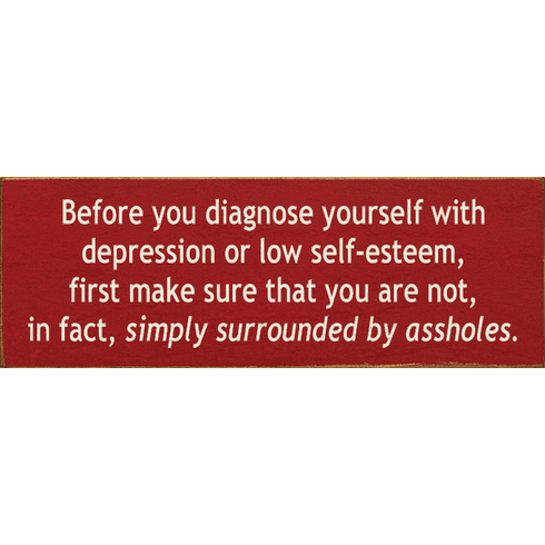Funny Sign...Before You Diagnose Yourself With Depression Or Low Self-Esteem