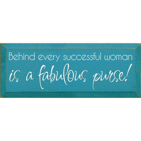 Funny Sign...Behind Every Successful Woman Is A Fabulous Purse