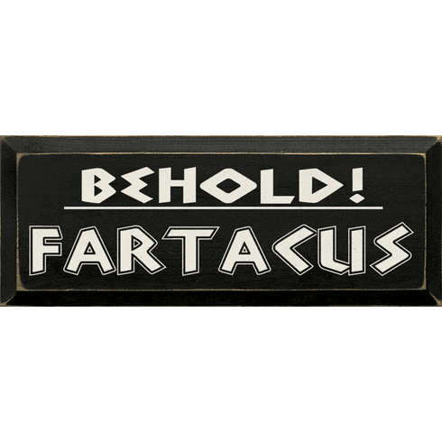 Funny Sign...Behold - Fartacus