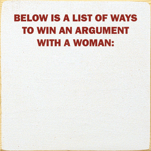Funny Sign...Below Is A List Of Ways To Win An Argument With A Woman